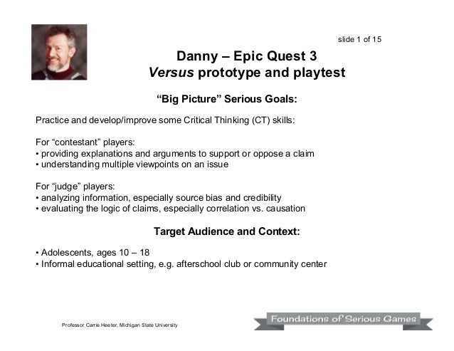 """slide 1 of 15  Danny – Epic Quest 3 Versus prototype and playtest """"Big Picture"""" Serious Goals: Practice and develop/improv..."""