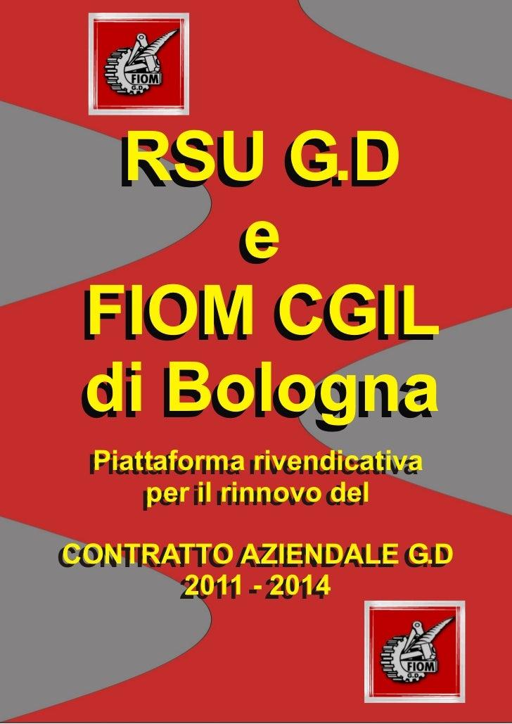 RSU G.D      e FIOM CGIL di Bologna Piattaforma rivendicativa Piattaforma rivendicativa      per il rinnovo del     per il...