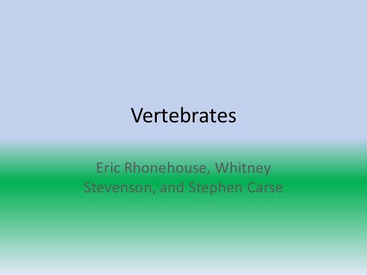 Vertebrates  Eric Rhonehouse, WhitneyStevenson, and Stephen Carse