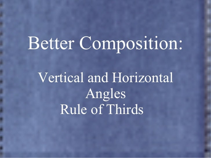 Better Composition: Vertical and Horizontal Angles Rule of Thirds