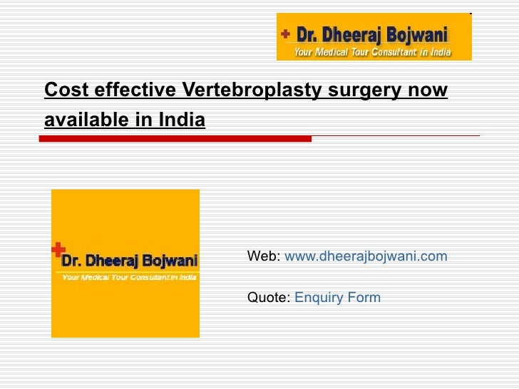 Cost effective Vertebroplasty surgery now available in India   Web:  www.dheerajbojwani.com   Quote:  Enquiry Form