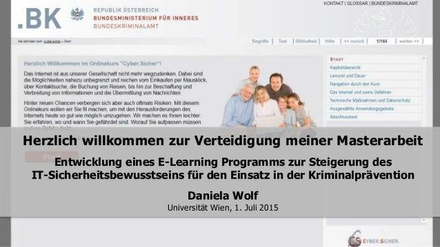 Herzlich willkommen zur Verteidigung meiner Masterarbeit Entwicklung eines E-Learning Programms zur Steigerung des IT-Sich...