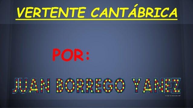 VERTENTE CANTÁBRICA  POR: