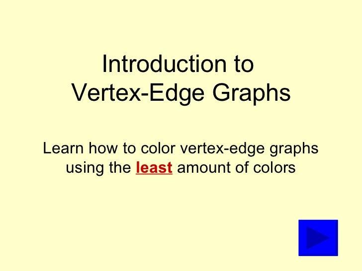 Vertex edge graphs