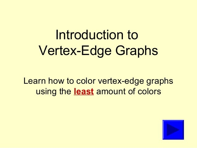 Introduction to   Vertex-Edge GraphsLearn how to color vertex-edge graphs   using the least amount of colors