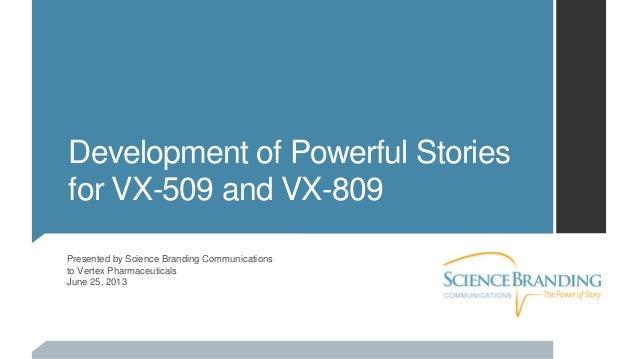 Presented by Science Branding Communicationsto Vertex PharmaceuticalsJune 25, 2013Development of Powerful Storiesfor VX-50...