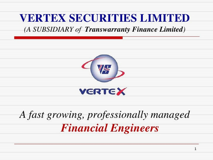 1<br />VERTEX SECURITIES LIMITED(A SUBSIDIARY of  Transwarranty Finance Limited)<br />A fast growing, professionally manag...