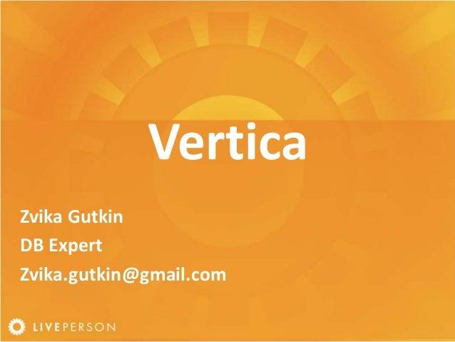 Vertica Zvika Gutkin DB Expert Zvika.gutkin@gmail.com