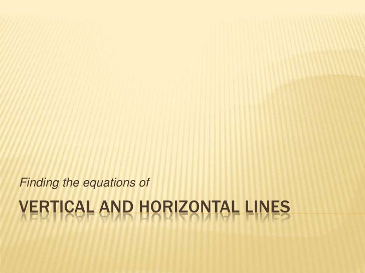 Vertical and Horizontal Lines<br />Finding the equations of <br />