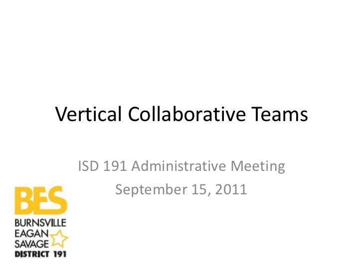 Vertical Collaborative Teams  ISD 191 Administrative Meeting        September 15, 2011