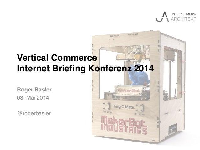 """Vertical Commerce Internet Briefing Konferenz 2014"""" Roger Basler! 08. Mai 2014! ! @rogerbasler!"""