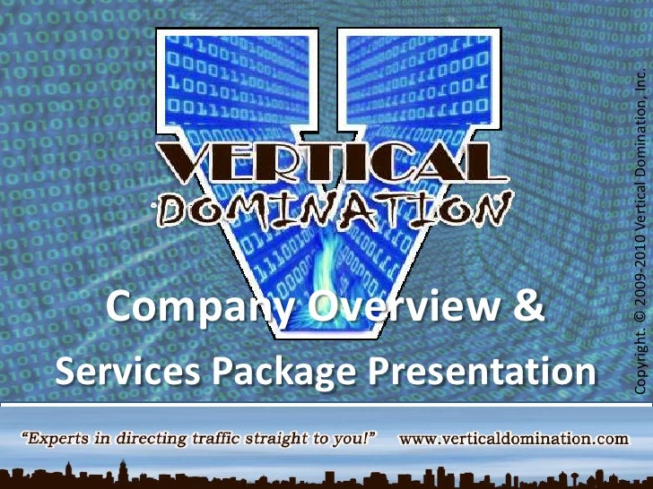 Copyright. © 2009-2010 Vertical Domination, Inc.<br />Company Overview & <br />Services Package Presentation<br />