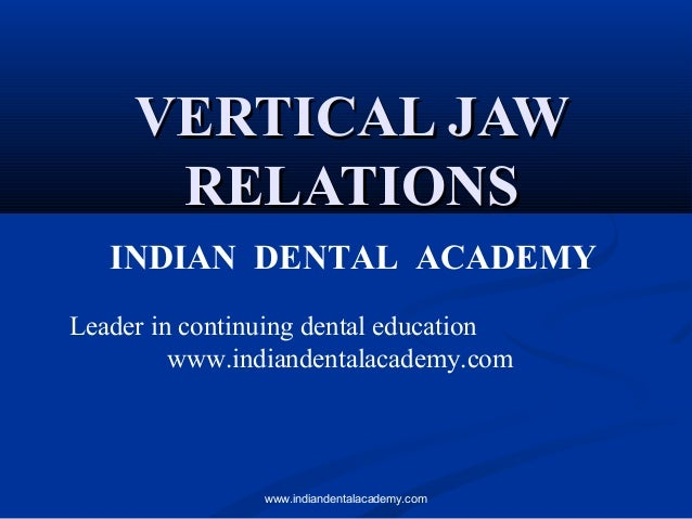 VERTICAL JAW RELATIONS INDIAN DENTAL ACADEMY Leader in continuing dental education www.indiandentalacademy.com  www.indian...