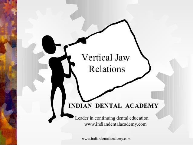 Vertical Jaw Relations INDIAN DENTAL ACADEMY Leader in continuing dental education www.indiandentalacademy.com www.indiand...