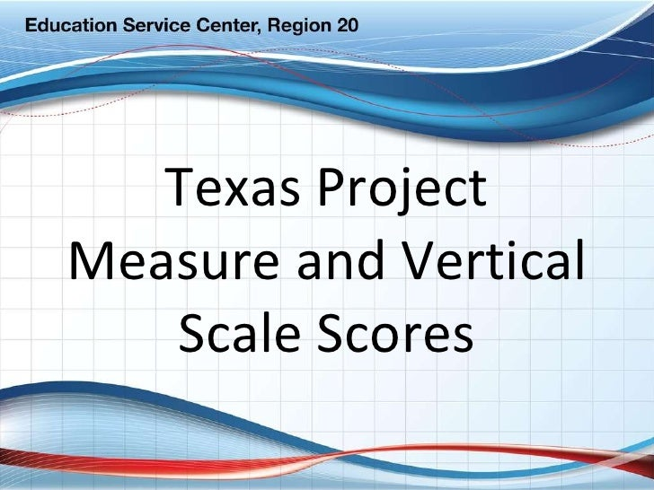Texas Project Measure and Vertical Scale Scores