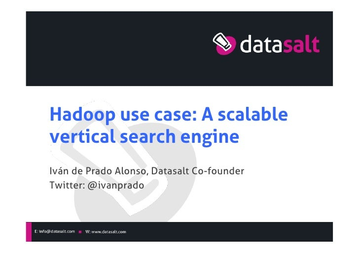 Hadoop use case: A scalablevertical search engineIván de Prado Alonso, Datasalt Co-founderTwitter: @ivanprado