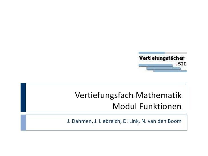 Vertiefungsfach MathematikModul Funktionen<br />J. Dahmen, J. Liebreich, D. Link, N. van den Boom<br />