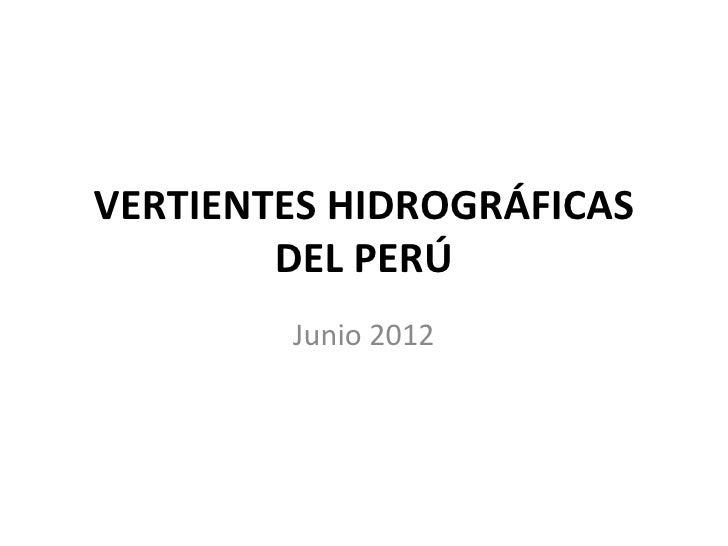 VERTIENTES HIDROGRÁFICAS        DEL PERÚ        Junio 2012