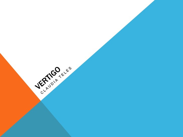 WHAT IS VERTIGO?Vertigo is the illusion of movement throughout space.