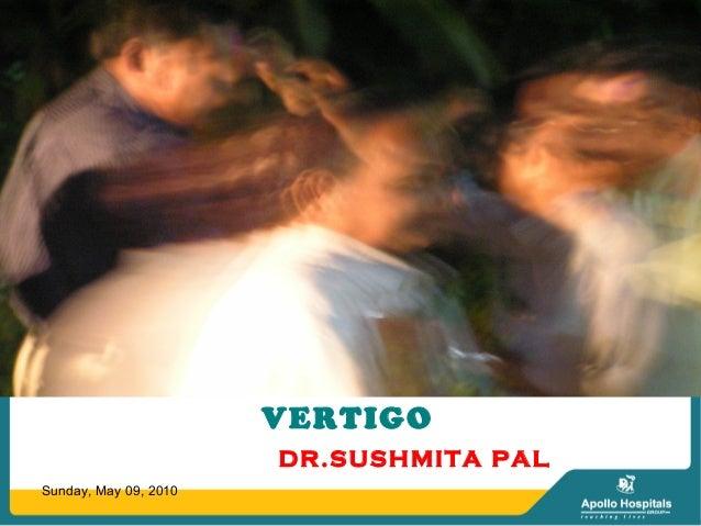 DIZZINESS $ VERTIGO DR.SUSHMITA PAL Sunday, May 09, 2010