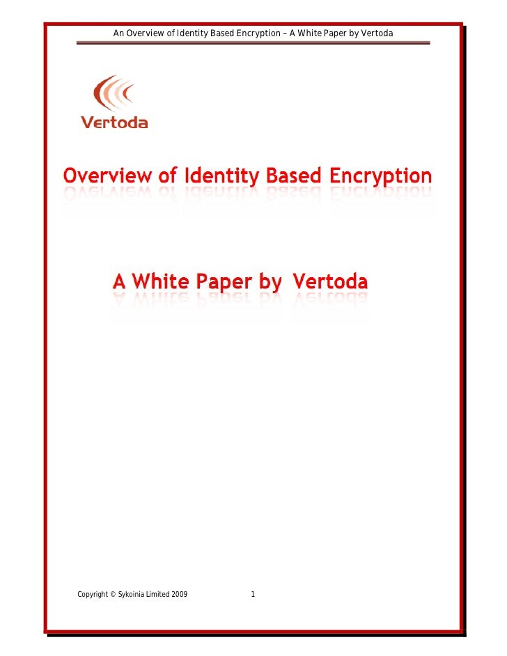 An Overview of Identity Based Encryption – A White Paper by Vertoda     Copyright © Sykoinia Limited 2009          1