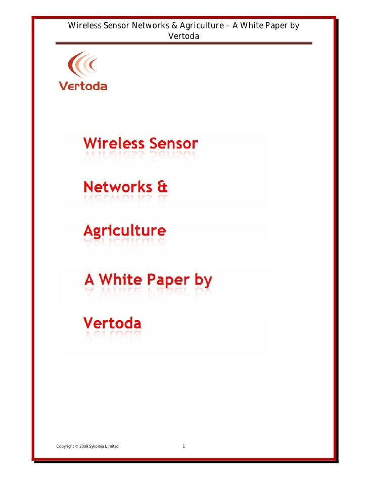 Wireless Sensor Networks & Agriculture – A White Paper by                               Vertoda     Copyright © 2009 Sykoi...