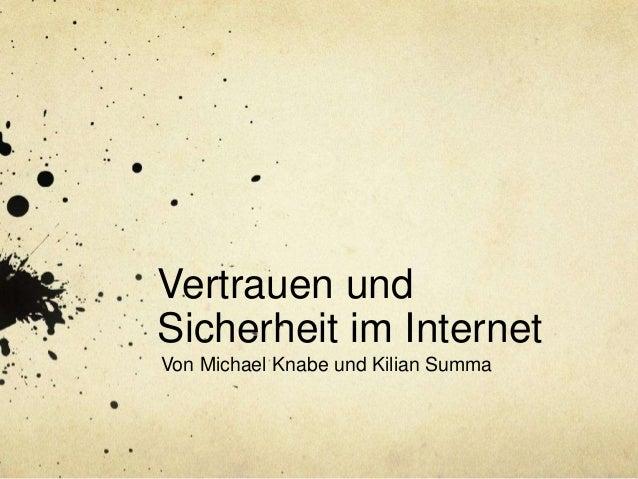 Vertrauen und Sicherheit im Internet Von Michael Knabe und Kilian Summa