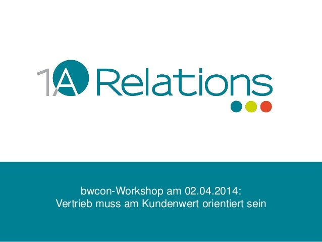 bwcon-Workshop am 02.04.2014:  Vertrieb muss am Kundenwert orientiert sein