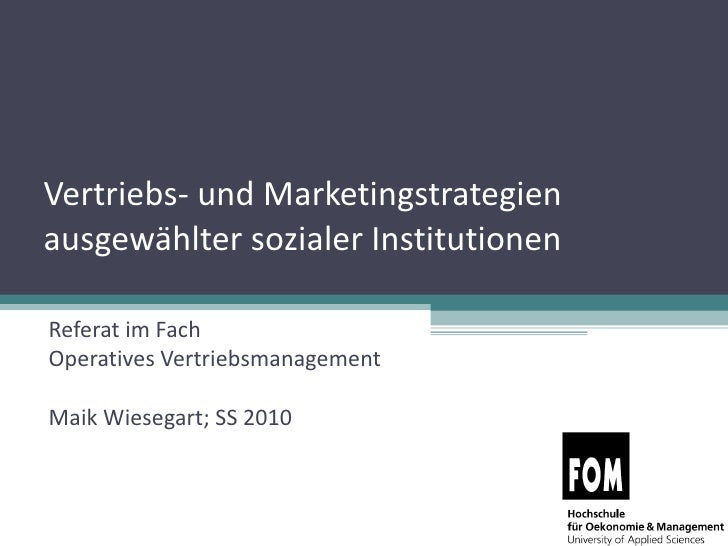 Vertriebs- und Marketingstrategien ausgewählter sozialer Institutionen Referat im Fach  Operatives Vertriebsmanagement  Ma...