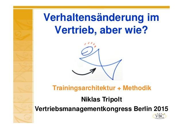 Verhaltensänderung im Vertrieb, aber wie? Trainingsarchitektur + Methodik Niklas Tripolt Vertriebsmanagementkongress Berli...