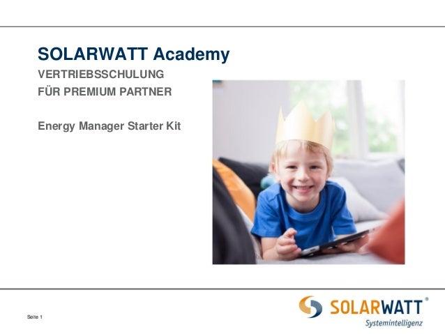 Seite 1  SOLARWATT Academy  VERTRIEBSSCHULUNG  FÜR PREMIUM PARTNER  Energy Manager Starter Kit