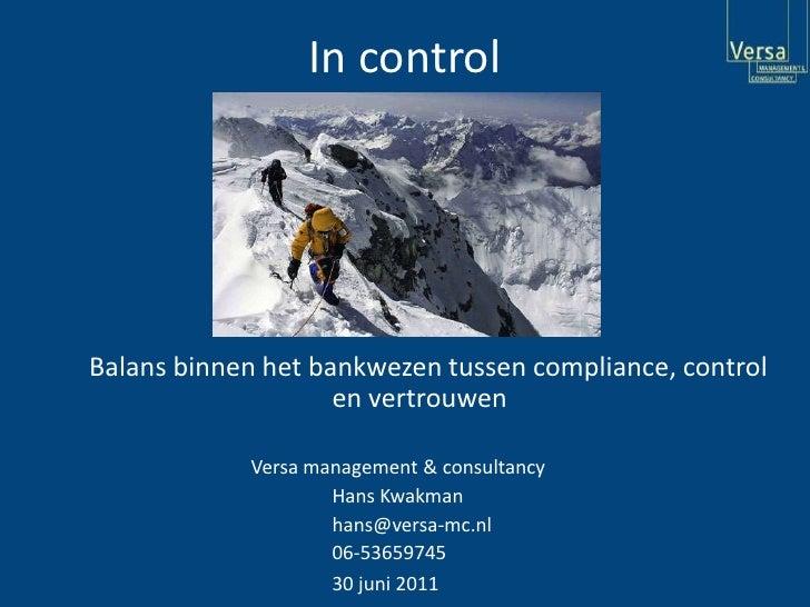 In control<br />Balans binnen het bankwezen tussen compliance, control en vertrouwen<br />Versa management & consult...