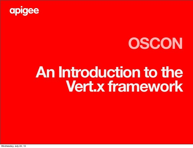 OSCON An Introduction to the Vert.x framework Wednesday, July 24, 13