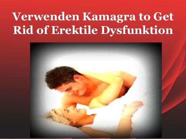 Verwenden Kamagra to GetRid of Erektile Dysfunktion