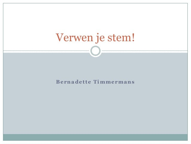Bernadette Timmermans Verwen je stem!