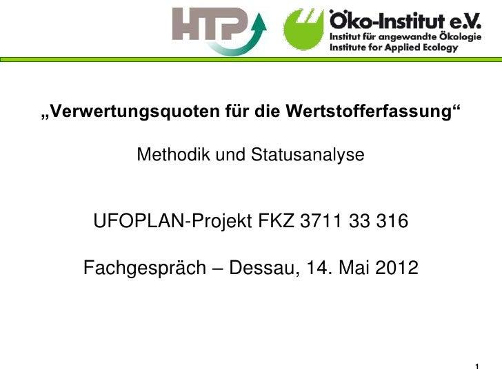 """""""Verwertungsquoten für die Wertstofferfassung""""          Methodik und Statusanalyse     UFOPLAN-Projekt FKZ 3711 33 316    ..."""