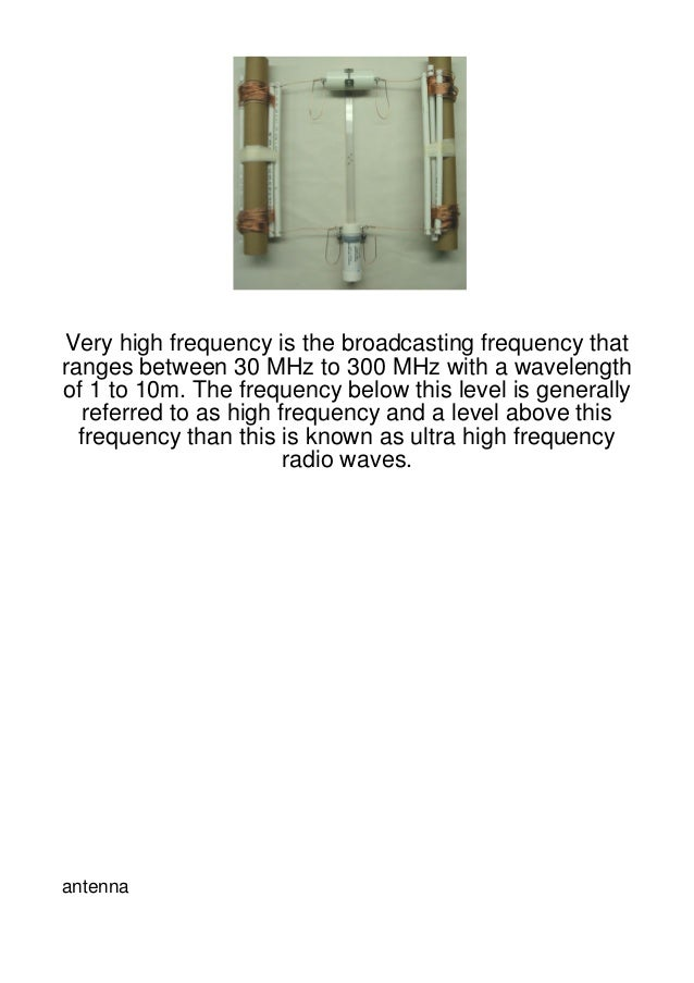 Very high frequency is the broadcasting frequency thatranges between 30 MHz to 300 MHz with a wavelengthof 1 to 10m. The f...