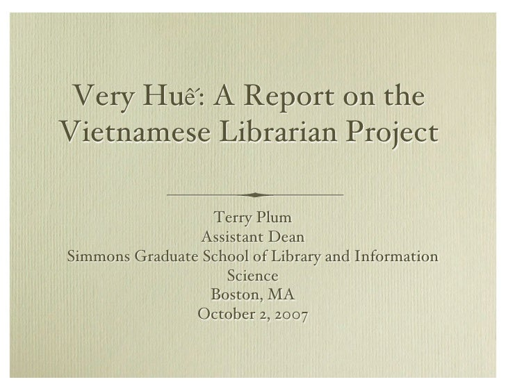 Very Hu!: A Report on the Vietnamese Librarian Project                    Terry Plum                  Assistant Dean Simmo...