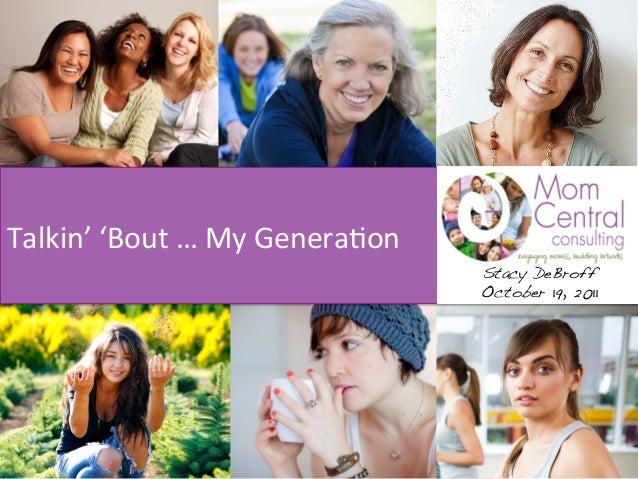 Talkin' 'Bout … My Genera4on                                                Stacy DeBroff!                      ...