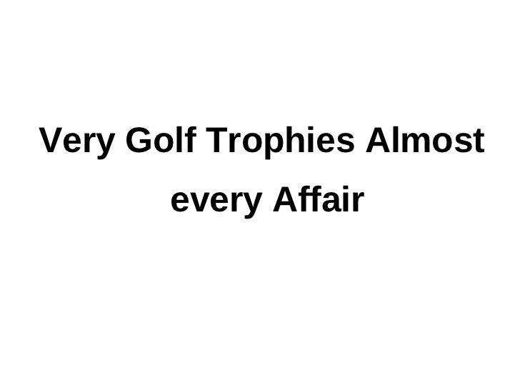 Very Golf Trophies Almost       every Affair