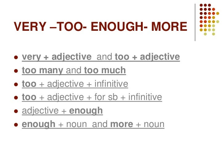 VERY –TOO- ENOUGH- MORE   very + adjective and too + adjective   too many and too much   too + adjective + infinitive ...