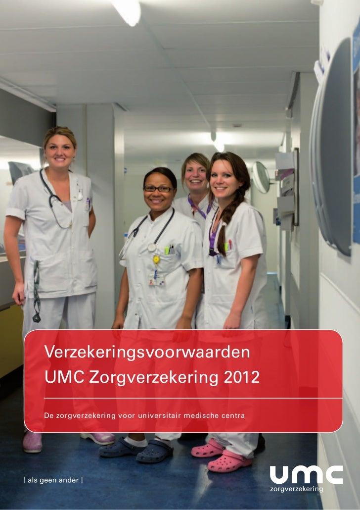 Verzekeringsvoorwaarden UMC Zorgverzekering 2012VerzekeringsvoorwaardenUMC Zorgverzekering 2012De zorgverzekering voor uni...