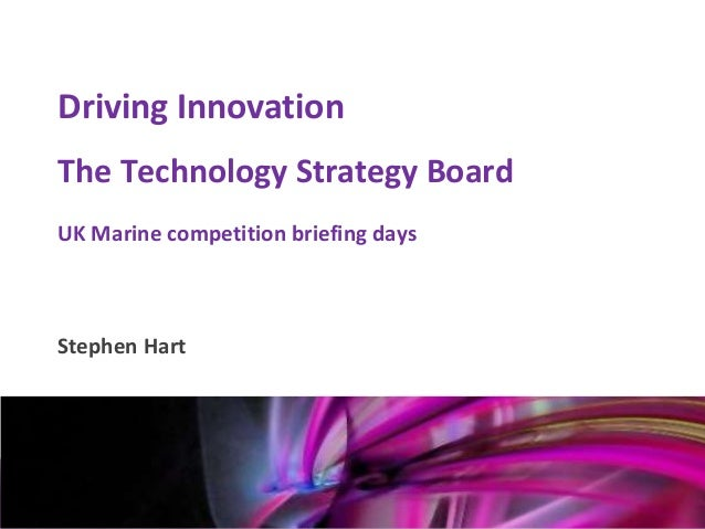 Driving Innovation    The Technology Strategy Board    UK Marine competition briefing days    Stephen HartMark Glover12th ...