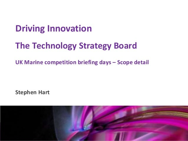 Driving Innovation    The Technology Strategy Board    UK Marine competition briefing days – Scope detail    Stephen HartM...