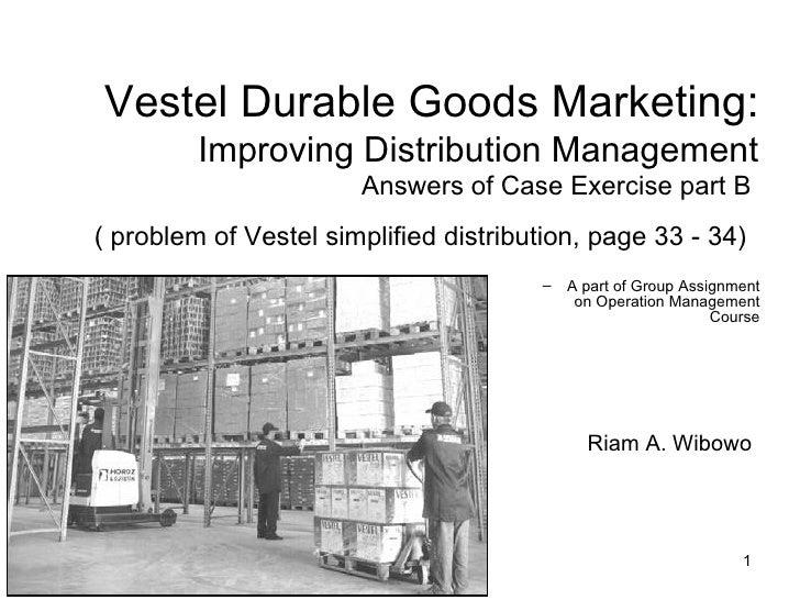 Vestel Durable Goods Marketing:          Improving Distribution Management                         Answers of Case Exercis...
