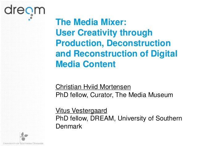 The Media Mixer: User Creativity through Production, Deconstruction and Reconstruction of Digital Media Content Christian ...