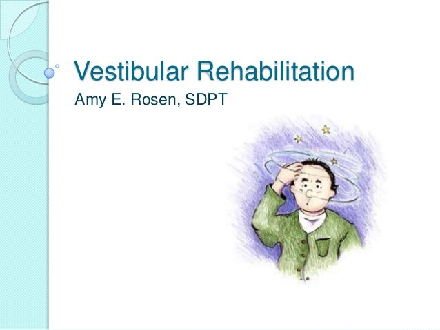 Vestibular Rehabilitation Amy E. Rosen, SDPT