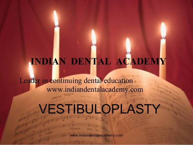 INDIAN DENTAL ACADEMY Leader in continuing dental education www.indiandentalacademy.com  VESTIBULOPLASTY www.indiandentala...