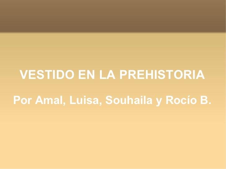 VESTIDO EN LA PREHISTORIA Por Amal, Luisa, Souhaila y Rocío B.
