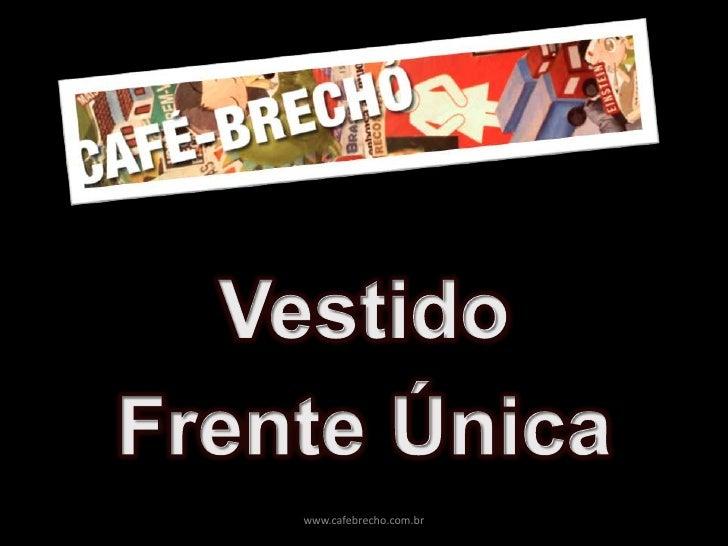 Vestido<br />Frente Única<br />www.cafebrecho.com.br<br />